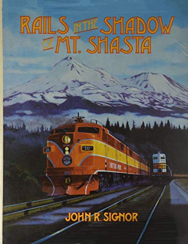 Rails in the Shadow of Mt. Shasta: 100 Years of Railroading Along Southern Pacific's Shasta ...
