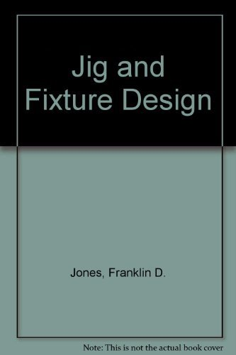 9780831110383: Jig and Fixture Design: A Treatise Covering the Principles of Jig and Fixture Design, the Important Constructional Details, and Many Different Types