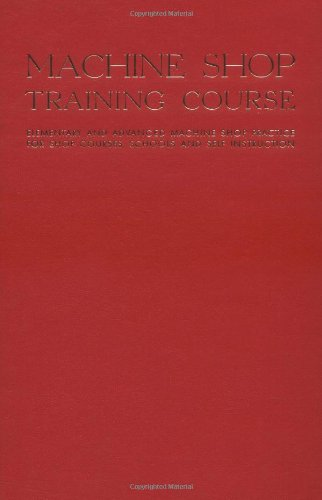 9780831110390: 001: Machine Shop Training Course, Vol. 1: Elementary and Advanced Machine Shop Practice for Shop Courses, Schools and Self-Instruction