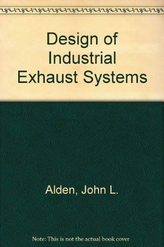 Design of Industrial Exhaust Systems: Alden, John L.,