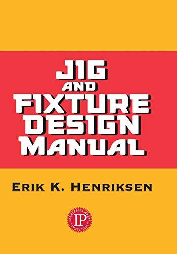 Jig and Fixture Design Manual: Henriksen, Erik K.