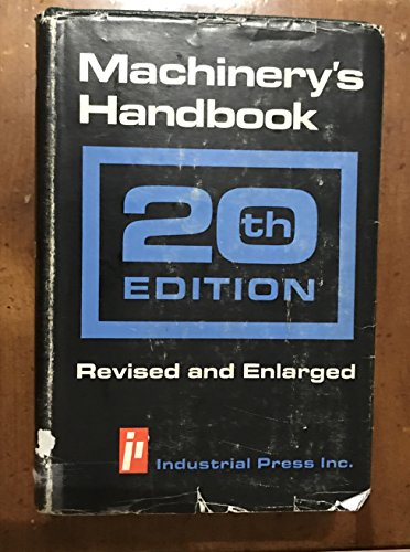 Machinery's Handbook: A Reference Book for the Mechanical Engineer, Draftsman, Toolmaker and ...