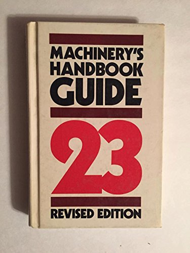 Machinery's Handbook Guide to the Use of: Franklin D. Jones;