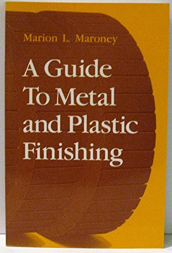 A Guide to Metal and Plastic Finishing: Maroney, Marion L.