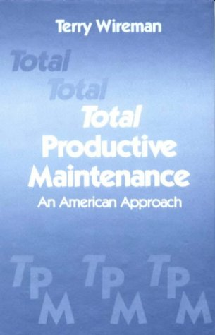 Total Productive Maintenance: An American Approach: Wireman, Terry