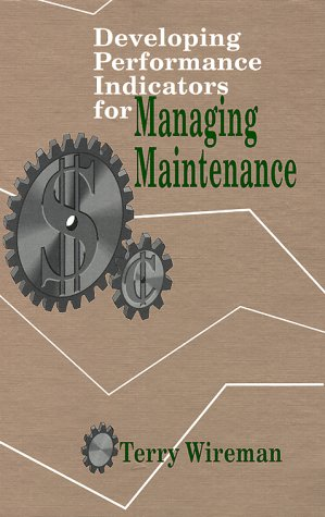 9780831130800: Developing Performance Indicators for Managing Maintenance
