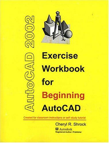 Exercise Workbook for Beginning AutoCAD 2002 (AutoCAD Exercise Workbooks): Cheryl Shrock