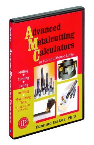 9780831132118: Advanced Metalcutting Calculators in U.s. & Metric Units: Milling, Turning, Boring, Drilling, And Machining Time