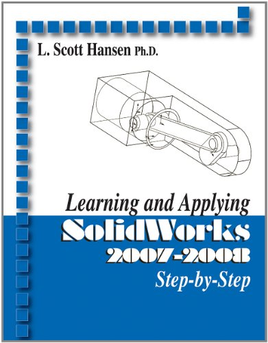 Learning and Applying SolidWorks 2007-2008: Hansen, L. Scott