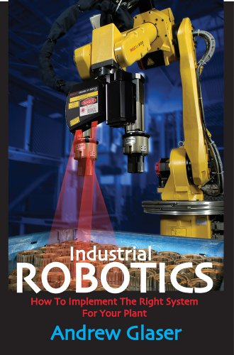 9780831133580: Industrial Robotics: How to Implement the Right System for Your Plant