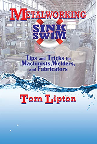 9780831133627: Metalworking Sink or Swim: Tips and Tricks for Machinists, Welders and Fabricators