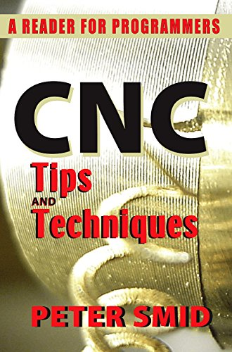 CNC Tips and Techniques: A Reader for Programmers (0831134720) by Peter Smid