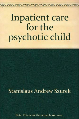 9780831400248: Inpatient care for the psychotic child (Clinical approaches to problems of childhood; the Langley Porter child psychiatry series, v. 5)