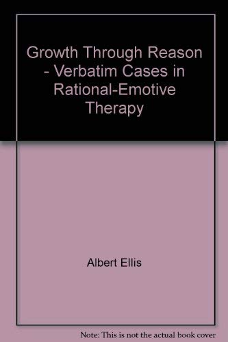 9780831400293: Growth through reason;: Verbatim cases in rational-emotive therapy