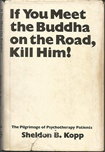 9780831400323: If You Meet the Buddha on the Road, Kill Him! the Pilgrimage of Psychotherapy Patients