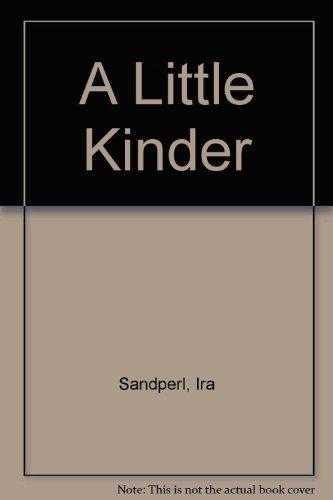 A Little Kinder - Signed: Sandperl, Ira