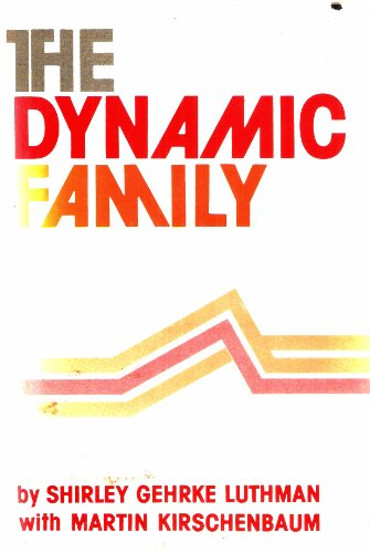 The Dynamic Family: A Study in the: Shirley Gehrke Luthman,