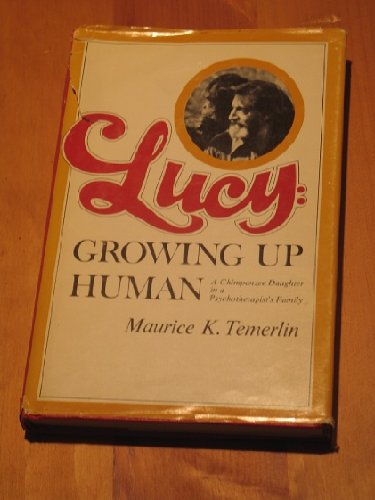 Lucy : Growing up Human-A Chimpanzee Daughter: Maurice K. Temerlin