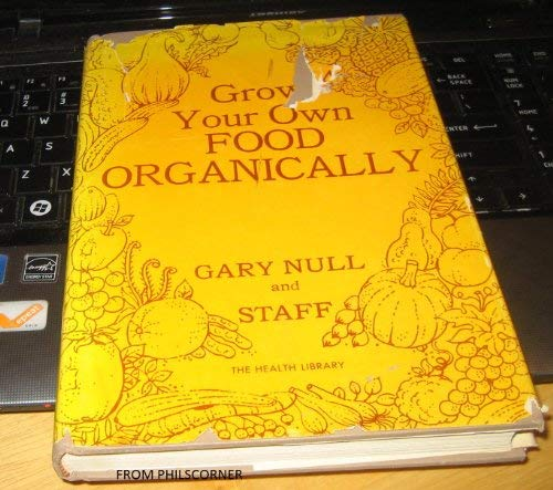 Grow your own food organically, (The Health library): Gary Null