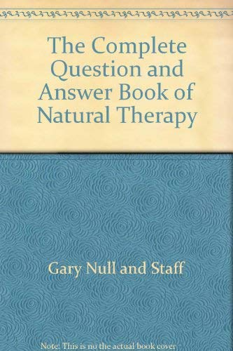 The complete question and answer book of natural therapy, (The Health library): Null, Gary