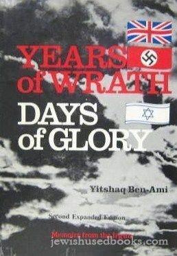 Years of Wrath, Days of Glory: Memoirs from the Irgun: Ben-Ami, Yitshaq