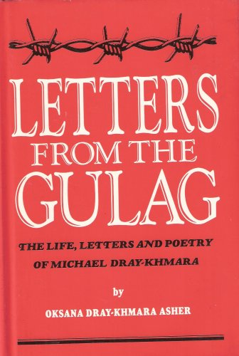 9780831501877: Letters from the Gulag: The Life, Letters and Poetry of Michael Dray-Khmara