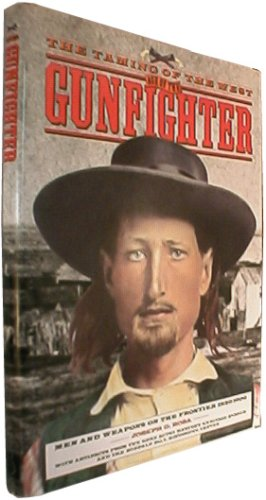 Taming of the West - Age of the Gunfighter Men and Weapons of the Frontier 1840-1900