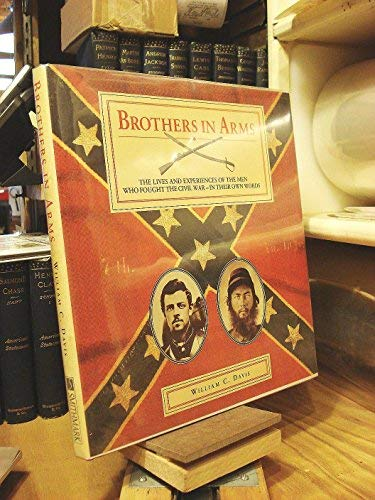 Brothers in Arms: The Lives and Experiences: Davis, William C.