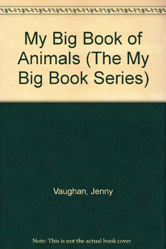 My Big Book of Animals (The My Big Book Series): Jenny Vaughan