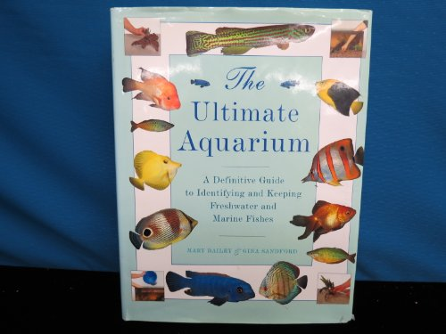 9780831710378: The Ultimate Aquarium: A Definitive Guide to Identifying and Keeping Freshwater and Marine Fishes