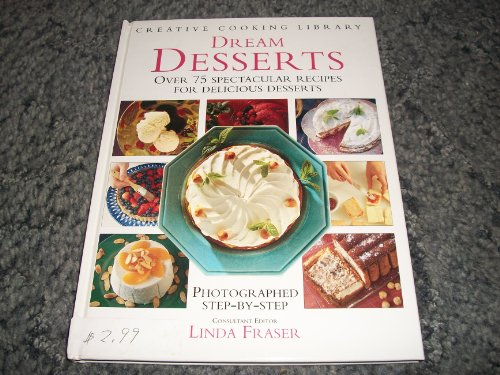 Dream Desserts, Over 75 spectacular recipes for delicious desserts, Photographed step-by-step: ...