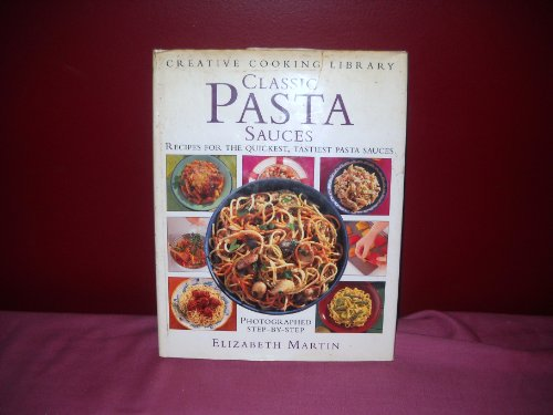 9780831713058: Classic Pasta Sauces: Great Recipes for the Quickest, Tastiest Pasta Sauces (Creative Cooking Library)
