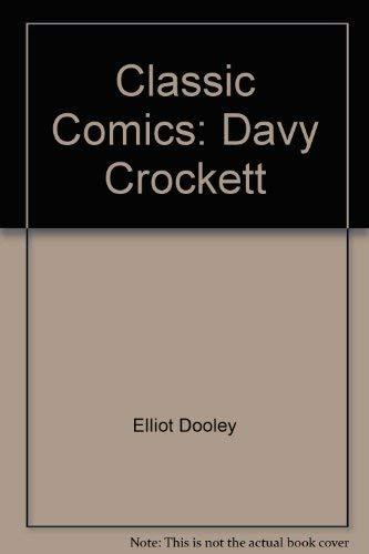Classic Comics : Davy Crockett: Elliot Dooley