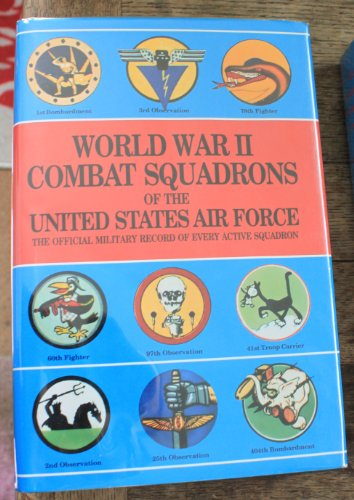 World War II Combat Squadrons of the United States Air Force: The Official Military Record of Every...