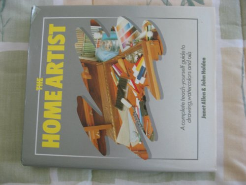The Home Artist A Complete Teach-Yourself Guide: Janet Allen &