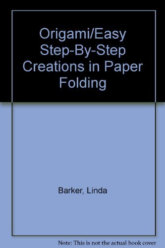 Origami/Easy Step-By-Step Creations in Paper Folding: Barker, Linda