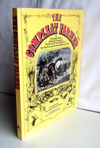 9780831716073: THE COMPLEAT FARMER: A COMPENDIUM OF DO-IT-YOURSELF, TRIED AND TRUE PRACTICES FOR THE FARM, GARDEN & HOUSEHOLD.