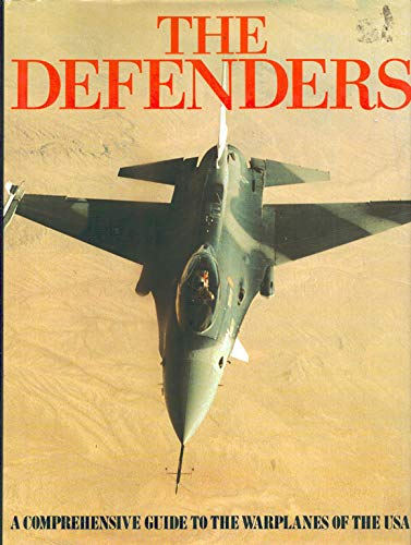 The Defenders: A Comprehensive Guide to the Warplanes of the USA