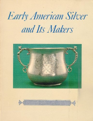 EARLY AMERICAN SILVER AND ITS MAKERS, Edited By Jane Bentley Kolter