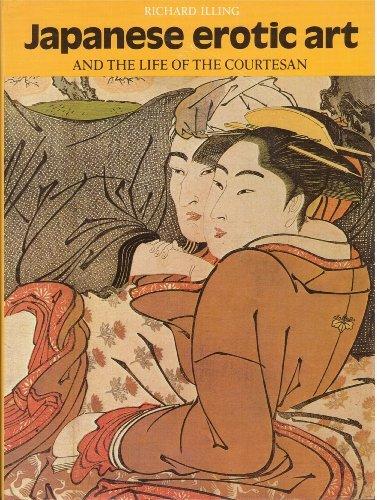 Japanese Erotic Art and the Life of the Courtesan: Illing, Richard