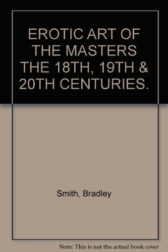 Erotic Art of the Masters: The 18th, 19th & 20th Centuries: Bradley Smith