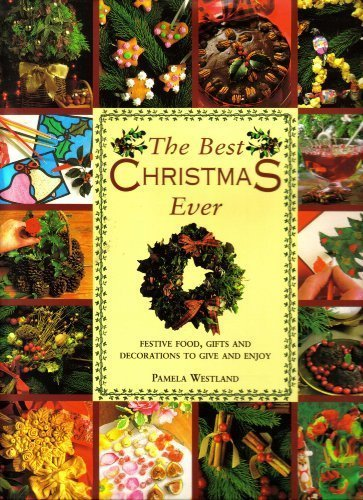 9780831730765: The Best Christmas Ever: Festive Food, Gifts and Decorations to Give and Enjoy