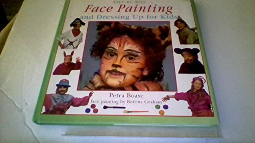 Step by Step Face Painting and Dressing Up for Kids (Step-By-Step Series): Boase, Petra