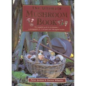 9780831730802: The Ultimate Mushroom Book: The Complete Guide to Identifying, Picking and Using Mushrooms-A Photographic A-Z of Types and 100 Original Recipes