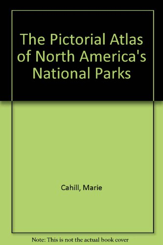 The Pictorial Atlas of North America's National Parks (0831730862) by Marie Cahill