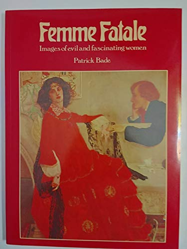 9780831732516: Femme Fatale: Images of Evil and Fascinating Women by Patrick Bade (1979-05-02)