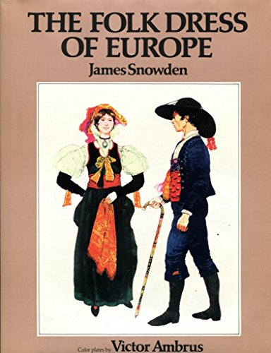 The Folk Dress of Europe: Snowden, James. Illus. by Victor Ambrus