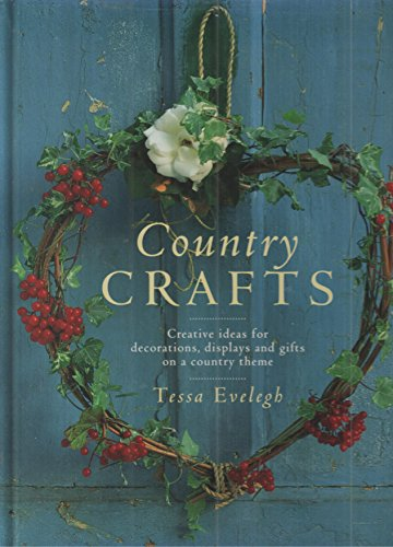 Country Crafts: Creative Ideas for Decorations, Displays and Gifts on a Country Theme: Evelegh, ...