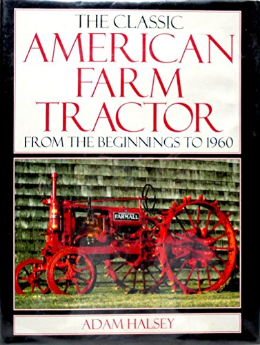 The Classic American Farm Tractor: From the Beginnings To 1960: Halsey, Adam