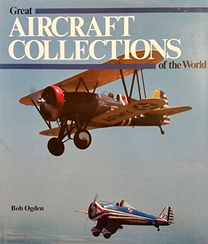 Great Aircraft Collections of the World.: OGDEN, Bob.